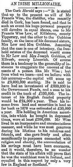 C:\Users\Virginia Rundle\Documents\Ancestry\Wise Files\Whiskey Wises of Cork\An Irish Millionaire Geelong Advertiser Monday 6 May 1882 page 3.jpg